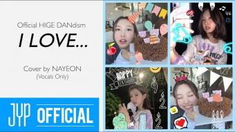 """""""I LOVE... (Official HIGE DANdism)"""" Cover by NAYEON"""